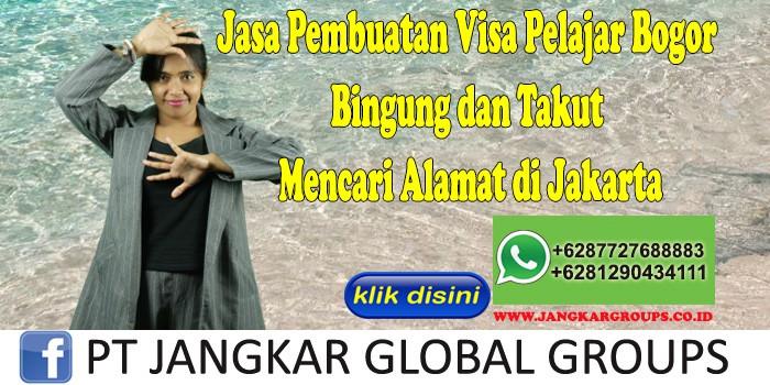 Jasa Pembuatan Visa Pelajar Bogor Bingung dan Takut Mencari Alamat di Jakarta
