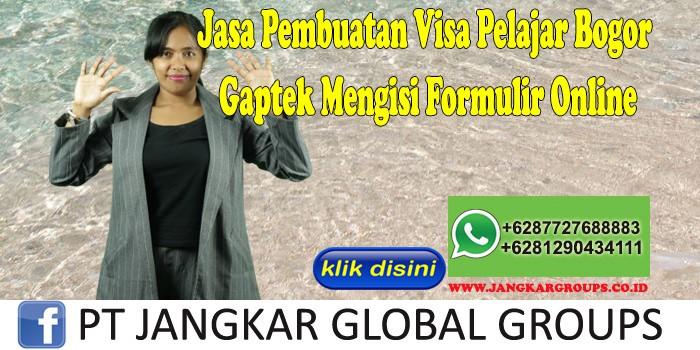 Jasa Pembuatan Visa Pelajar Bogor Gaptek Mengisi Formulir Online