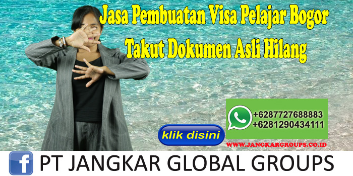 Jasa Pembuatan Visa Pelajar Bogor Takut Dokumen Asli Hilang