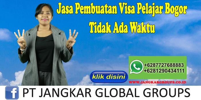 Jasa Pembuatan Visa Pelajar Bogor Tidak Ada Waktu