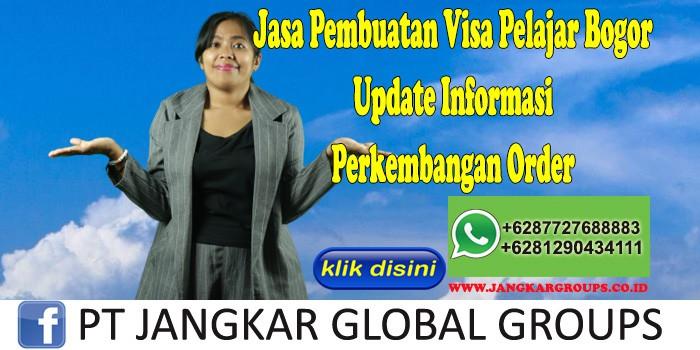 Jasa Pembuatan Visa Pelajar Bogor Update Informasi Perkembangan Order