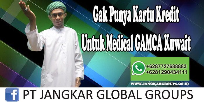 Gak Punya Kartu Kredit Untuk Medical Gamca kuwait