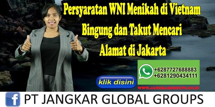 Persyaratan WNI Menikah di Vietnam Bingung dan Takut Mencari Alamat di Jakarta