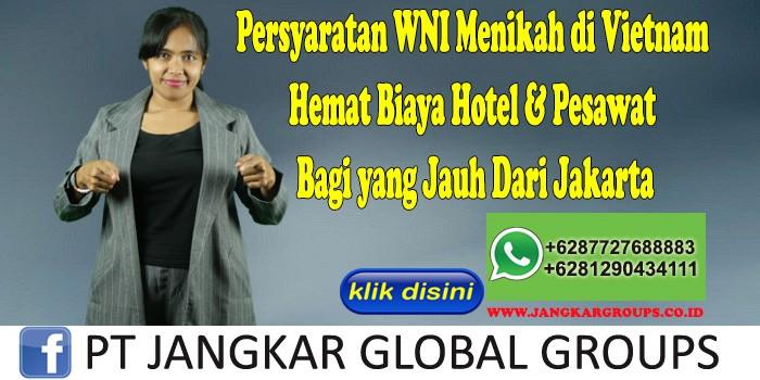 Persyaratan WNI Menikah di Vietnam Hemat Biaya Hotel & Pesawat Bagi yang Jauh Dari Jakarta
