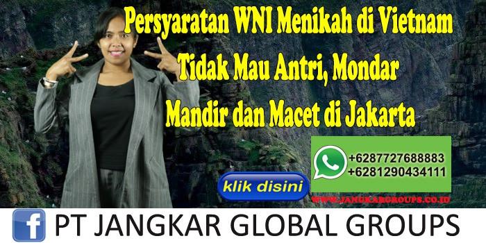 Persyaratan WNI Menikah di Vietnam Tidak Mau Antri, Mondar Mandir dan Macet di Jakarta