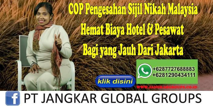 COP Pengesahan Sijil Nikah Malaysia Hemat Biaya Hotel & Pesawat Bagi yang Jauh Dari Jakarta
