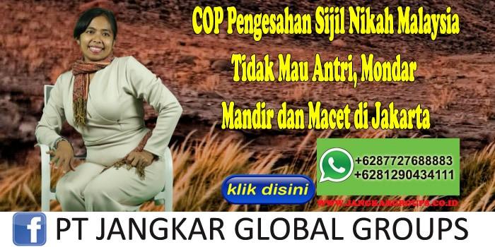 COP Pengesahan Sijil Nikah Malaysia Tidak Mau Antri, Mondar Mandir dan Macet di Jakarta