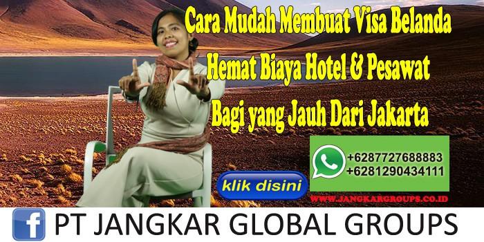 Cara Mudah Membuat Visa Belanda Hemat Biaya Hotel & Pesawat Bagi yang Jauh Dari Jakarta