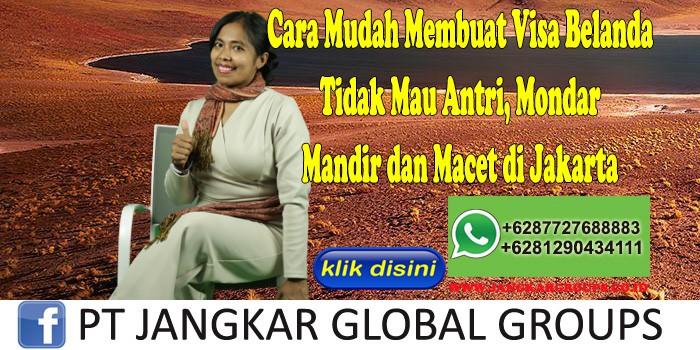 Cara Mudah Membuat Visa Belanda Tidak Mau Antri, Mondar Mandir dan Macet di Jakarta