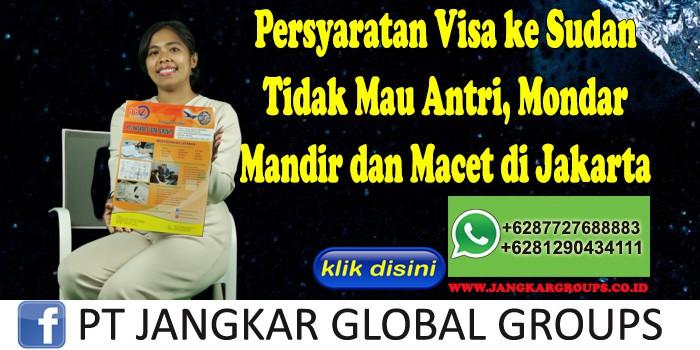 Persyaratan Visa ke Sudan Tidak Mau Antri, Mondar Mandir dan Macet di Jakarta