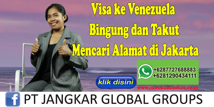 Visa ke Venezuela Bingung dan Takut Mencari Alamat di Jakarta