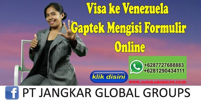 Visa ke Venezuela Gaptek Mengisi Formulir Online