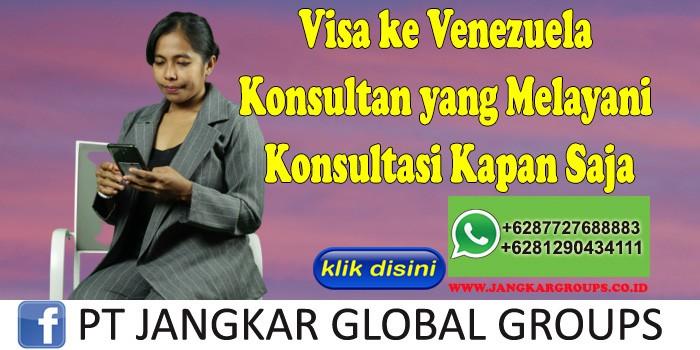 Visa ke Venezuela Konsultan yang Melayani Konsultasi Kapan Saja