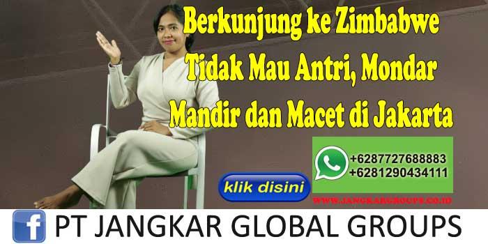 Berkunjung ke Zimbabwe Tidak Mau Antri, Mondar Mandir dan Macet di Jakarta