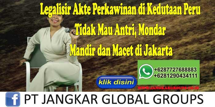 Legalisir Akte Perkawinan di Kedutaan Peru Tidak Mau Antri, Mondar Mandir dan Macet di Jakarta