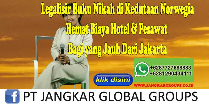 Legalisir Buku Nikah di Kedutaan Norwegia Hemat Biaya Hotel & Pesawat Bagi yang Jauh Dari Jakarta