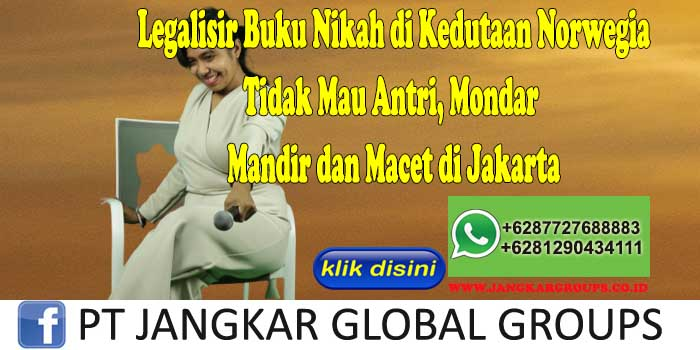 Legalisir Buku Nikah di Kedutaan Norwegia Tidak Mau Antri, Mondar Mandir dan Macet di Jakarta