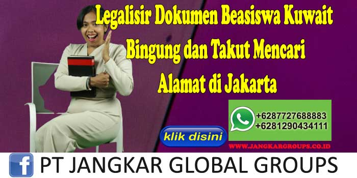 Legalisir Dokumen Beasiswa Kuwait Bingung dan Takut Mencari Alamat di Jakarta