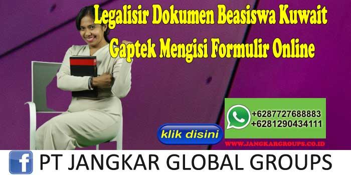 Legalisir Dokumen Beasiswa Kuwait Gaptek Mengisi Formulir Online
