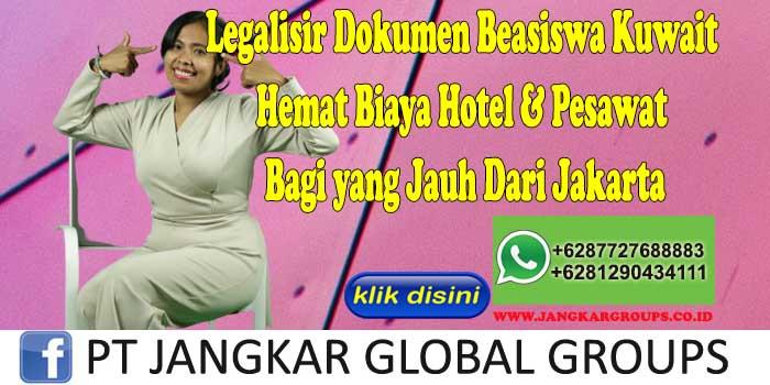 Legalisir Dokumen Beasiswa Kuwait Hemat Biaya Hotel & Pesawat Bagi yang Jauh Dari Jakarta
