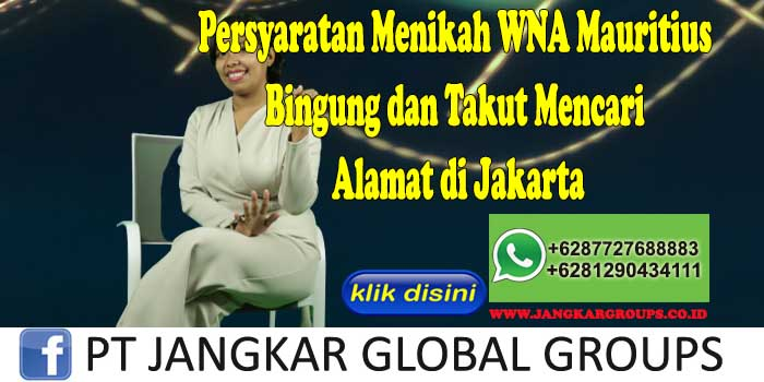 PERSYARATAN MENIKAH WNA MAURITIUS Bingung dan Takut Mencari Alamat di Jakarta