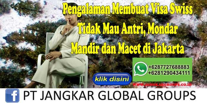 Pengalaman Membuat Visa Swiss Tidak Mau Antri, Mondar Mandir dan Macet di Jakarta