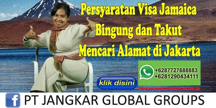 Persyaratan Visa Jamaica Bingung dan Takut Mencari Alamat di Jakarta