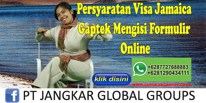 Persyaratan Visa Jamaica Gaptek Mengisi Formulir Online