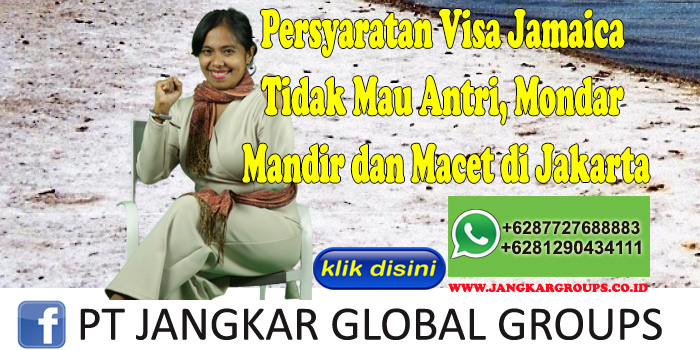 Persyaratan Visa Jamaica Tidak Mau Antri, Mondar Mandir dan Macet di Jakarta