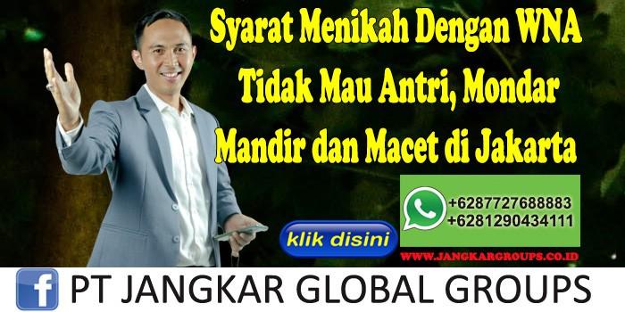 Syarat Menikah Dengan WNA Tidak Mau Antri, Mondar Mandir dan Macet di Jakarta