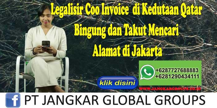 Legalisir Coo Invoice di Kedutaan Qatar Bingung dan Takut Mencari Alamat di Jakarta