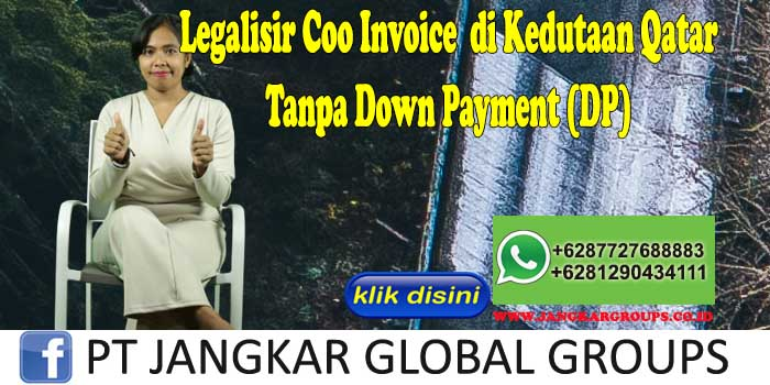 Legalisir Coo Invoice di Kedutaan Qatar Tanpa Down Payment (DP)