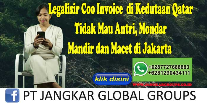 Legalisir Coo Invoice di Kedutaan Qatar Tidak Mau Antri, Mondar Mandir dan Macet di Jakarta