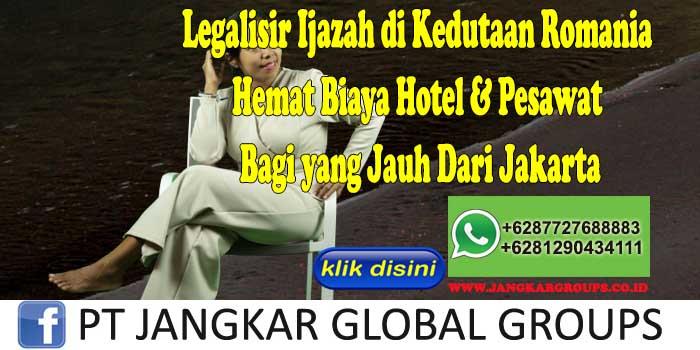 Legalisir Ijazah di Kedutaan Romania Hemat Biaya Hotel & Pesawat Bagi yang Jauh Dari Jakarta