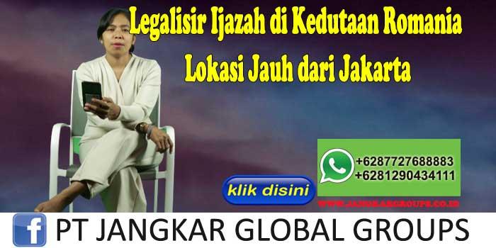 Legalisir Ijazah di Kedutaan Romania Lokasi Jauh dari Jakarta