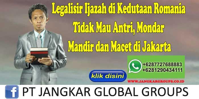 Legalisir Ijazah di Kedutaan Romania Tidak Mau Antri, Mondar Mandir dan Macet di Jakarta