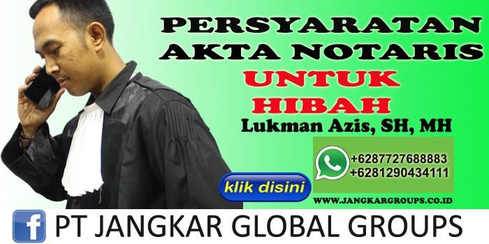 PERSYARATAN AKTA NOTARIS UNTUK HIBAH LUKMAN AZIS SH MH