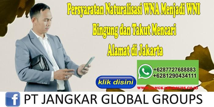 Persyaratan Naturalisasi WNA Menjadi WNI Bingung dan Takut Mencari Alamat di Jakarta