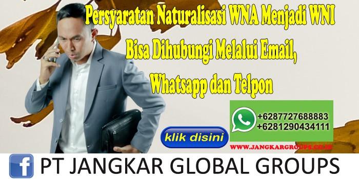 Persyaratan Naturalisasi WNA Menjadi WNI Bisa Dihubungi Melalui Email, Whatsapp dan Telpon