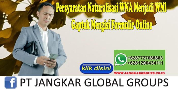 Persyaratan Naturalisasi WNA Menjadi WNI Gaptek Mengisi Formulir Online