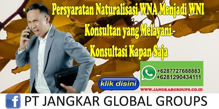 Persyaratan Naturalisasi WNA Menjadi WNI Konsultan yang Melayani Konsultasi Kapan Saja
