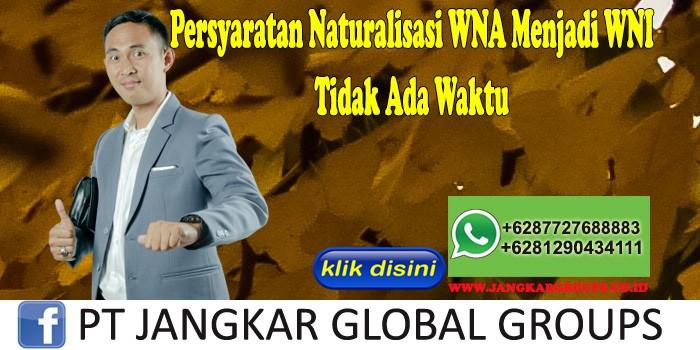 Persyaratan Naturalisasi WNA Menjadi WNI Tidak Ada Waktu