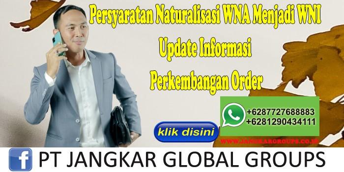 Persyaratan Naturalisasi WNA Menjadi WNI Update Informasi Perkembangan Order