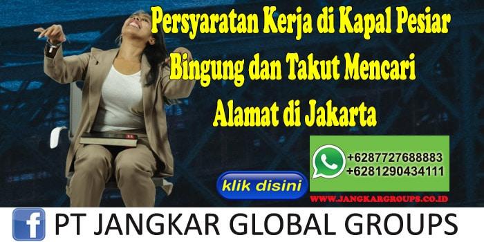 Persyaratan Kerja di Kapal Pesiar Bingung dan Takut Mencari Alamat di Jakarta
