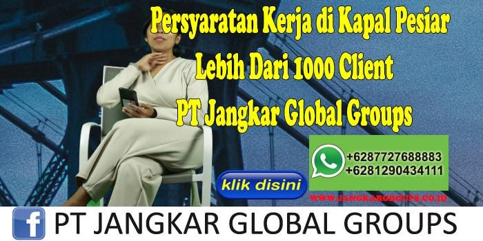 Persyaratan Kerja di Kapal Pesiar Lebih Dari 1000 Client PT Jangkar Global Groups