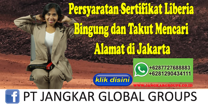 Persyaratan Sertifikat Liberia Bingung dan Takut Mencari Alamat di Jakarta