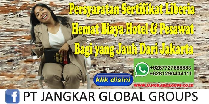 Persyaratan Sertifikat Liberia Hemat Biaya Hotel & Pesawat Bagi yang Jauh Dari Jakarta