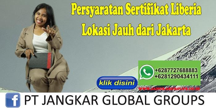 Persyaratan Sertifikat Liberia Lokasi Jauh dari Jakarta