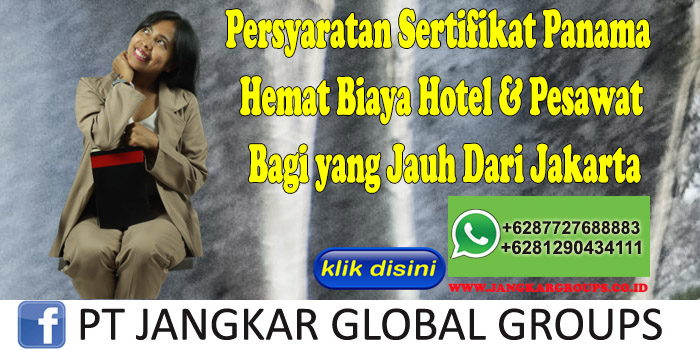 Persyaratan Sertifikat Panama Hemat Biaya Hotel & Pesawat Bagi yang Jauh Dari Jakarta