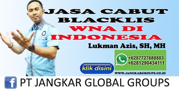 JASA CABUT BLACKLIST WNA DI INDONESIA LUKMAN AZIS SH MH